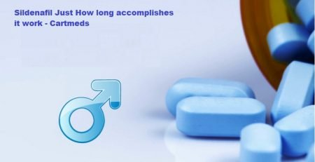 Sildenafil Just How long accomplishes it work - Cartmeds