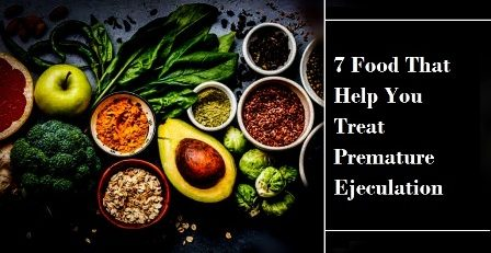 7 Food That Help You Treat Premature Ejeculation